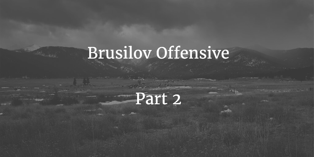 Episode 85: Brusilov Offensive Pt.2